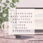 4 Surprising Ways Google Analytics Can Improve Your School Marketing